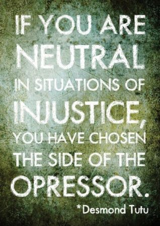 200132-If-You-Are-Neutral-In-Situations-Of-Injustice-You-Have-Chosen-The-Side-Of-The-Oppressor